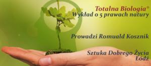 Totalna Biologia® - Romuald Kosznik przedstawi 5 praw natury @ Łódź, ul. Sienkiewicza 61
