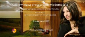 Uzdrawiająca Praca z Podświadomością - Magiczna droga do uzdrowienia Twoich tematów @ Łódź, ul. Sienkiewicza 61